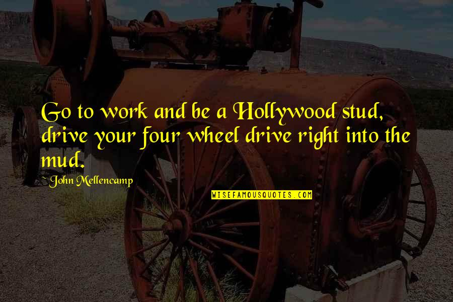 Right To Work Quotes By John Mellencamp: Go to work and be a Hollywood stud,