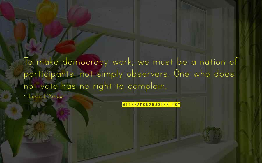 Right To Work Quotes By Louis L'Amour: To make democracy work, we must be a