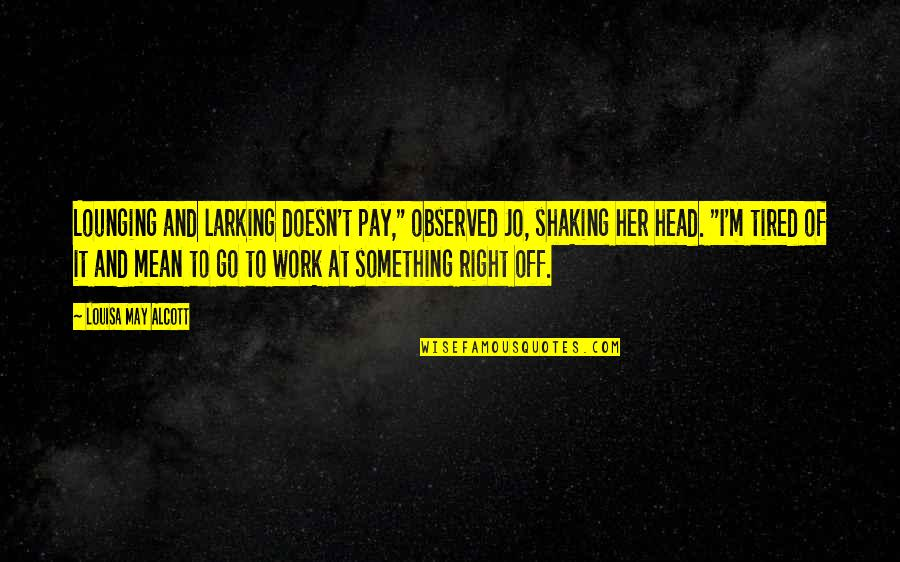 """Right To Work Quotes By Louisa May Alcott: Lounging and larking doesn't pay,"""" observed Jo, shaking"""