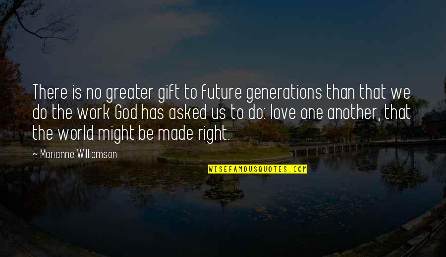 Right To Work Quotes By Marianne Williamson: There is no greater gift to future generations