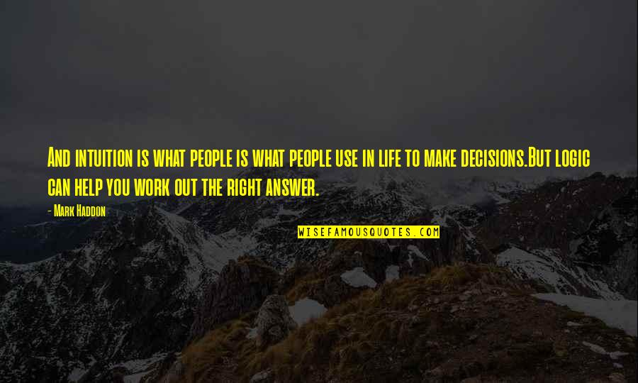 Right To Work Quotes By Mark Haddon: And intuition is what people is what people