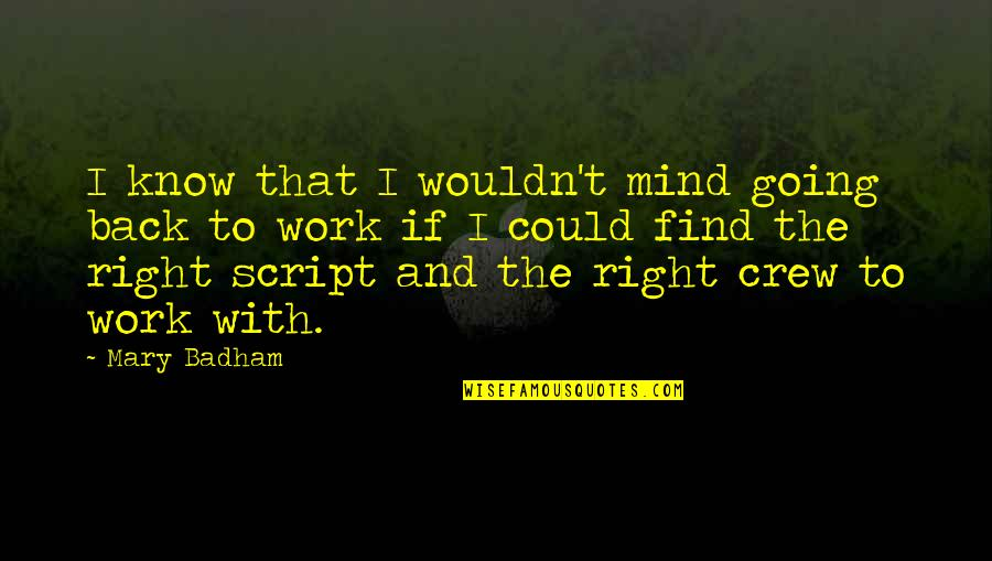 Right To Work Quotes By Mary Badham: I know that I wouldn't mind going back
