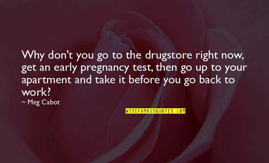 Right To Work Quotes By Meg Cabot: Why don't you go to the drugstore right
