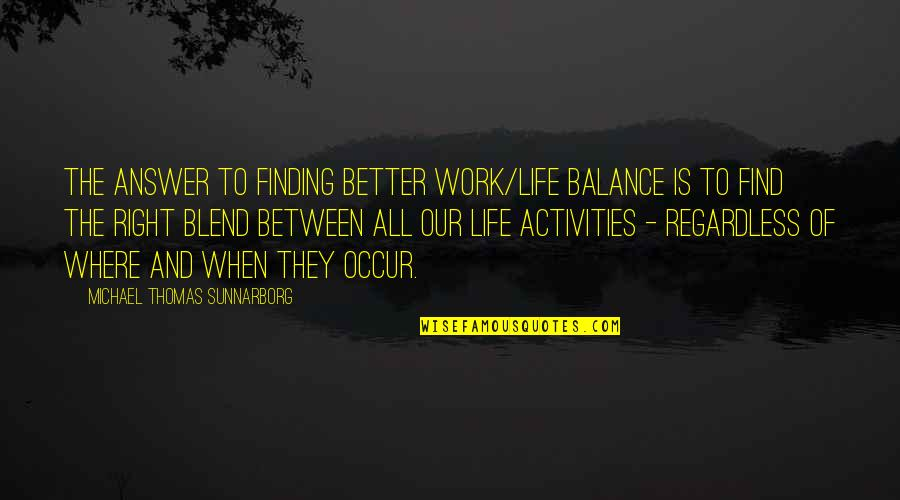 Right To Work Quotes By Michael Thomas Sunnarborg: The answer to finding better work/life balance is