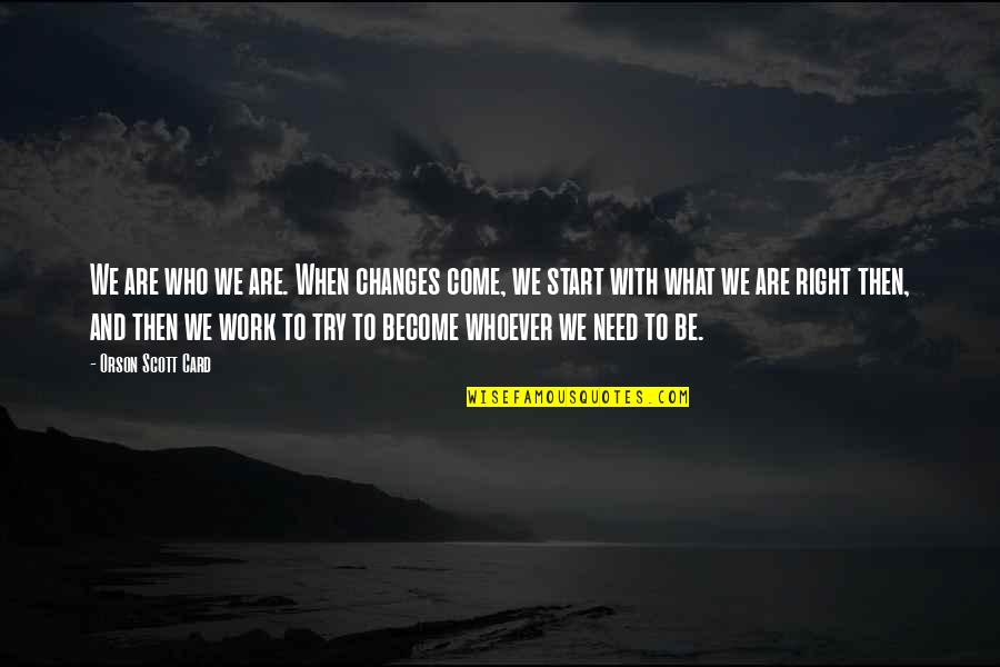 Right To Work Quotes By Orson Scott Card: We are who we are. When changes come,