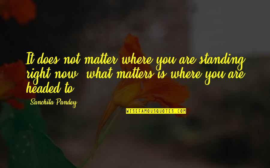 Right To Work Quotes By Sanchita Pandey: It does not matter where you are standing