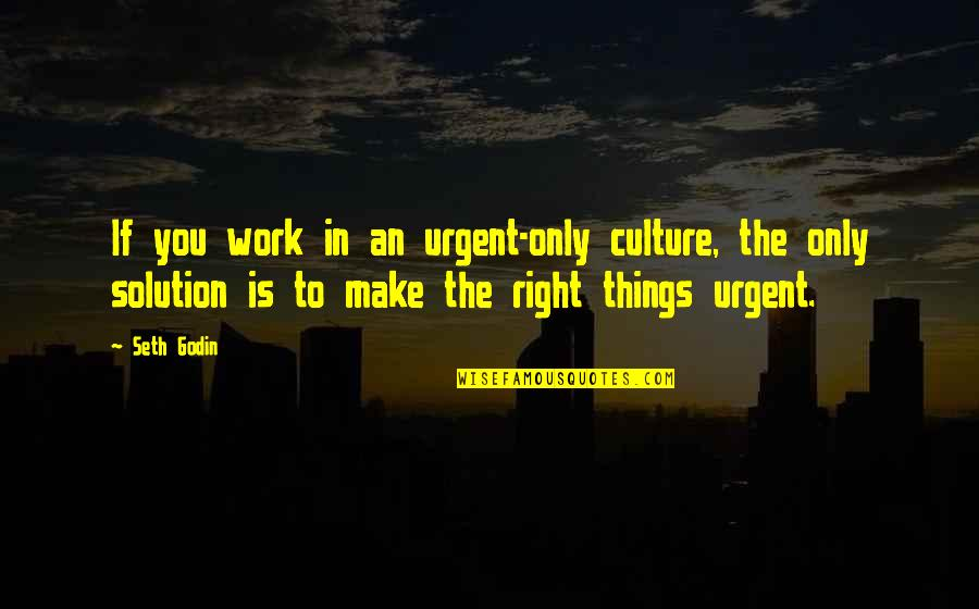 Right To Work Quotes By Seth Godin: If you work in an urgent-only culture, the