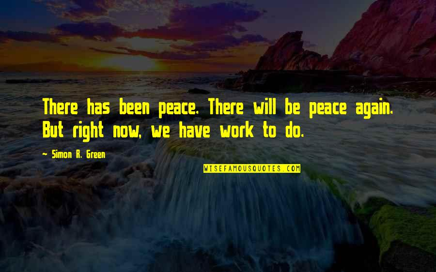Right To Work Quotes By Simon R. Green: There has been peace. There will be peace