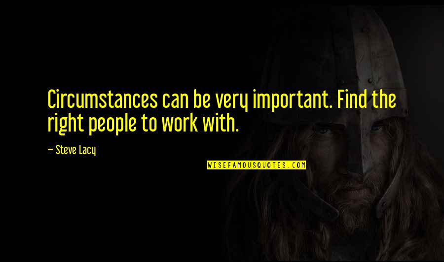 Right To Work Quotes By Steve Lacy: Circumstances can be very important. Find the right