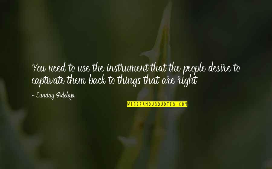 Right To Work Quotes By Sunday Adelaja: You need to use the instrument that the