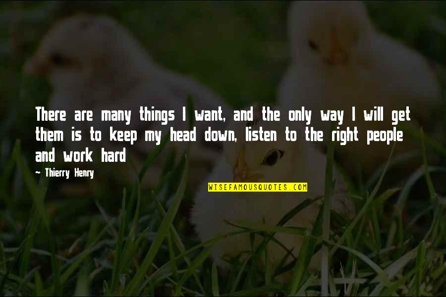Right To Work Quotes By Thierry Henry: There are many things I want, and the