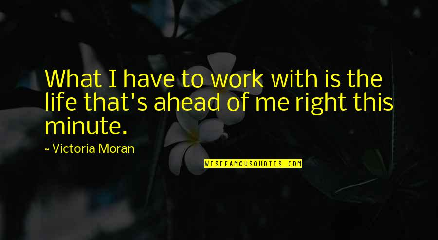 Right To Work Quotes By Victoria Moran: What I have to work with is the
