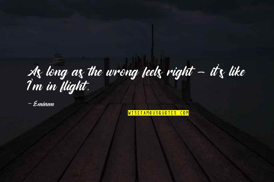 Right Wrong Funny Quotes By Eminem: As long as the wrong feels right -