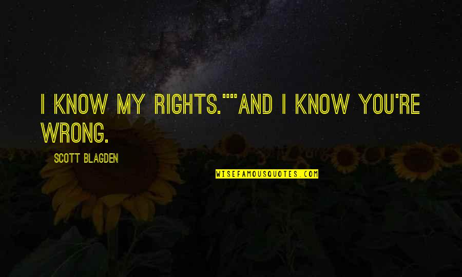 """Right Wrong Funny Quotes By Scott Blagden: I know my rights.""""""""And I know you're wrong."""