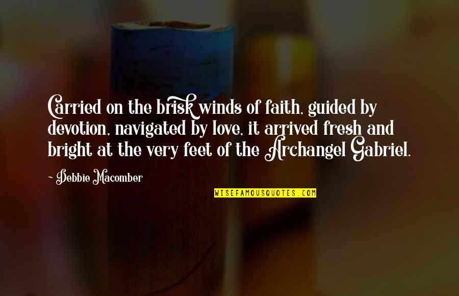 Righteous Path Quotes By Debbie Macomber: Carried on the brisk winds of faith, guided