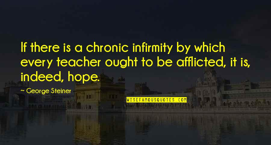 Righteous Path Quotes By George Steiner: If there is a chronic infirmity by which