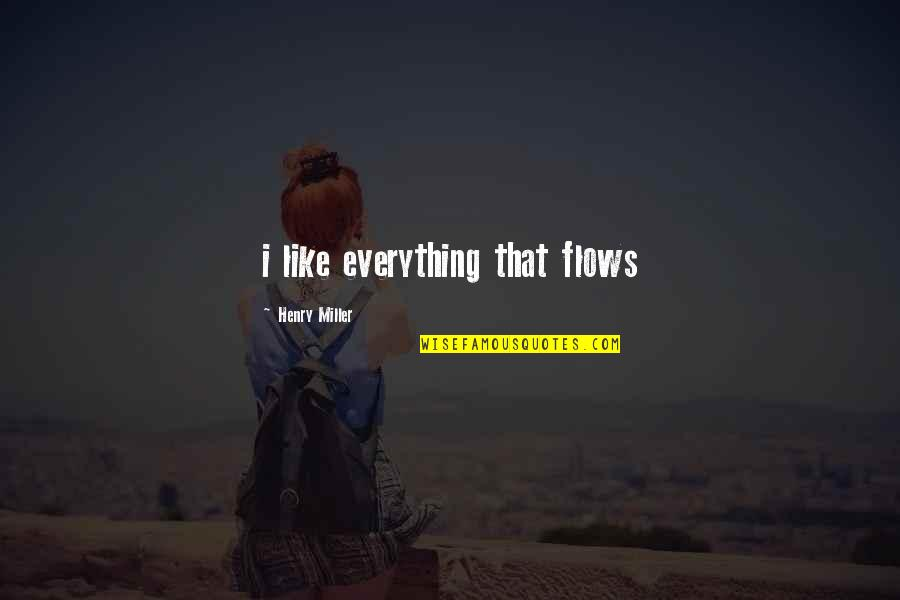Righteous Path Quotes By Henry Miller: i like everything that flows