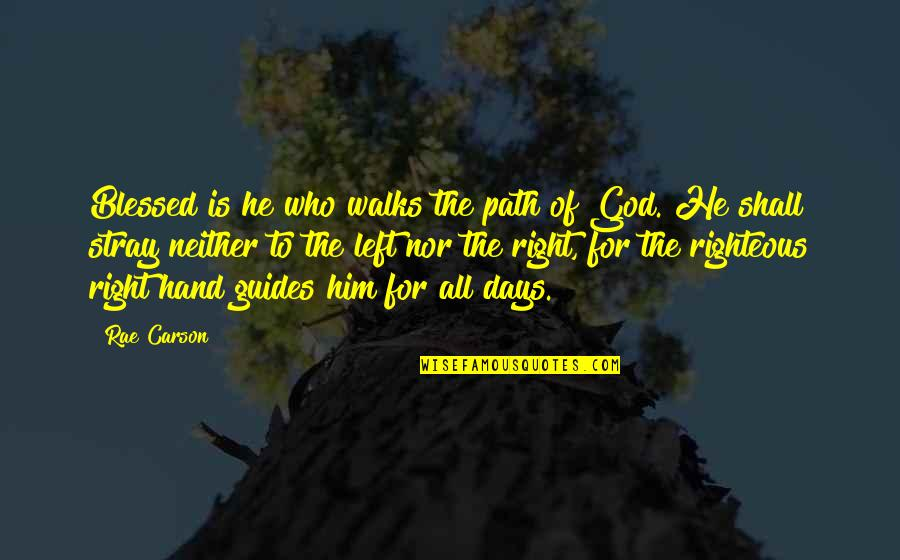 Righteous Path Quotes By Rae Carson: Blessed is he who walks the path of