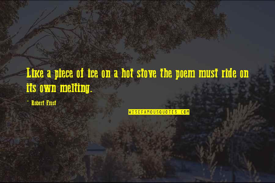 Righteous Path Quotes By Robert Frost: Like a piece of ice on a hot