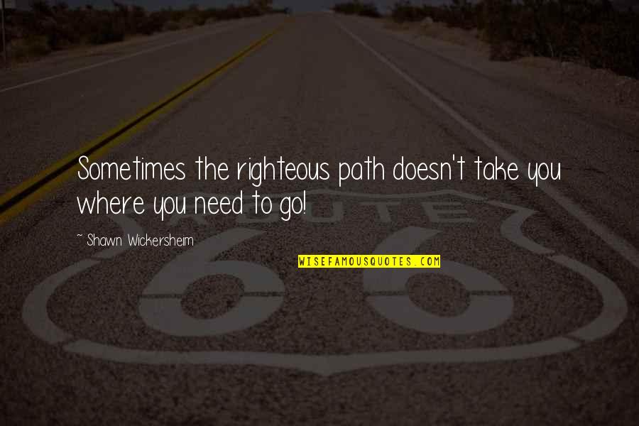 Righteous Path Quotes By Shawn Wickersheim: Sometimes the righteous path doesn't take you where