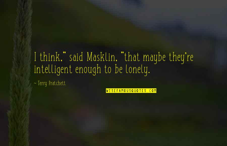 """Righteous Path Quotes By Terry Pratchett: I think,"""" said Masklin, """"that maybe they're intelligent"""