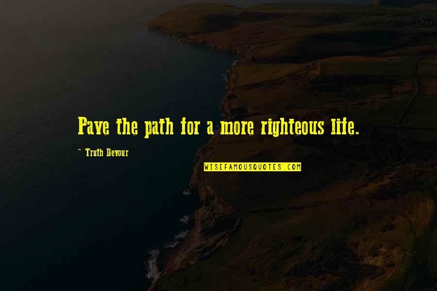 Righteous Path Quotes By Truth Devour: Pave the path for a more righteous life.