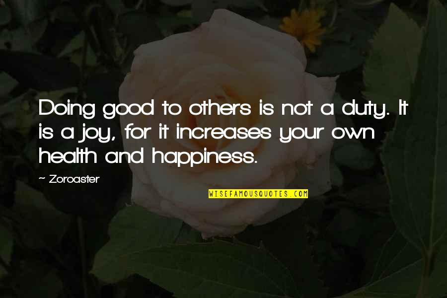 Righteous Path Quotes By Zoroaster: Doing good to others is not a duty.
