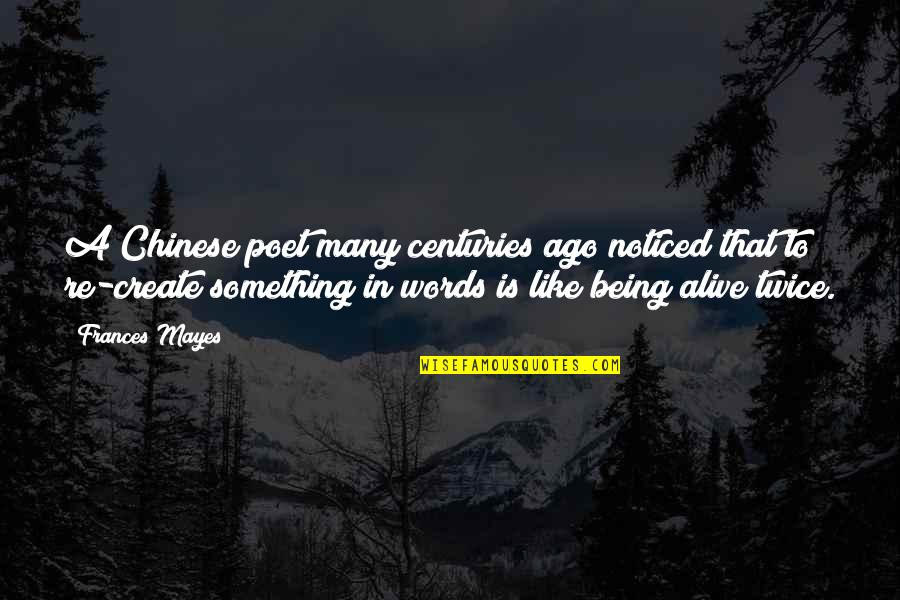 Righting My Wrongs Quotes By Frances Mayes: A Chinese poet many centuries ago noticed that