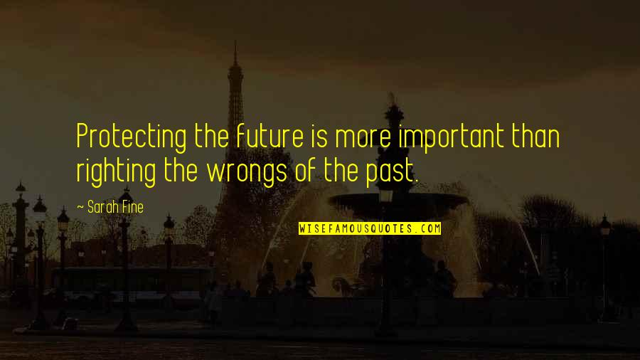 Righting My Wrongs Quotes By Sarah Fine: Protecting the future is more important than righting