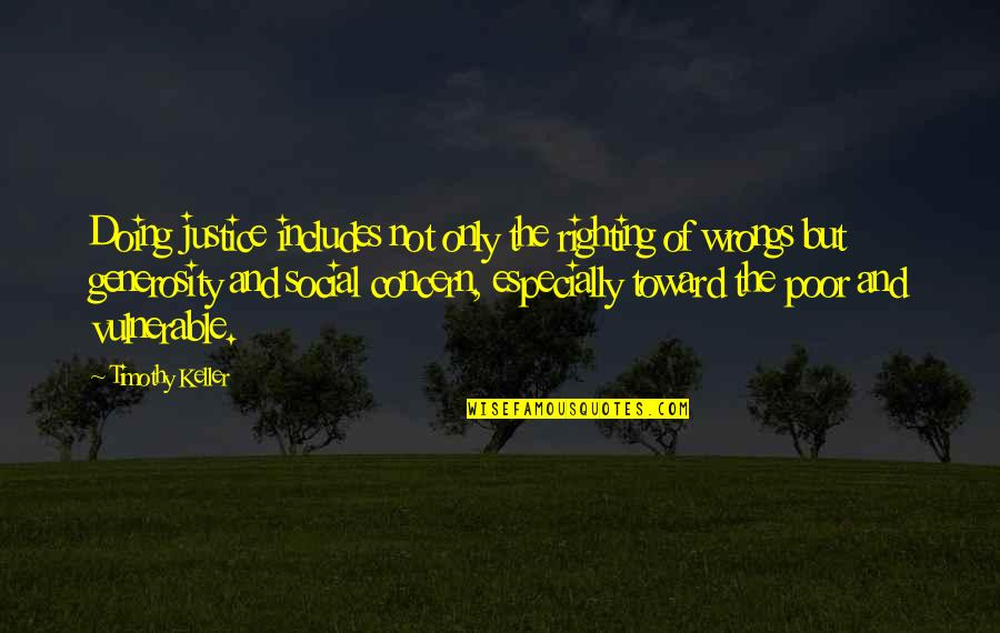 Righting My Wrongs Quotes By Timothy Keller: Doing justice includes not only the righting of