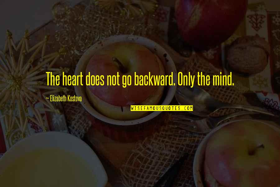 Rightism Quotes By Elizabeth Kostova: The heart does not go backward. Only the