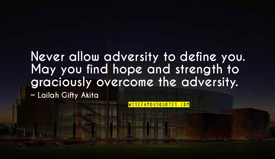 Rightism Quotes By Lailah Gifty Akita: Never allow adversity to define you. May you