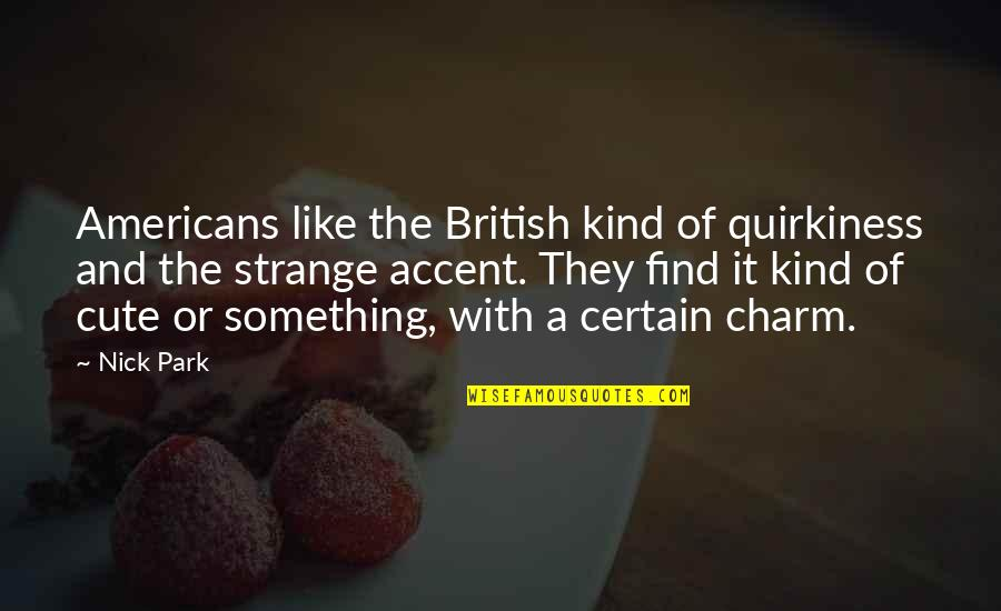 Rightism Quotes By Nick Park: Americans like the British kind of quirkiness and