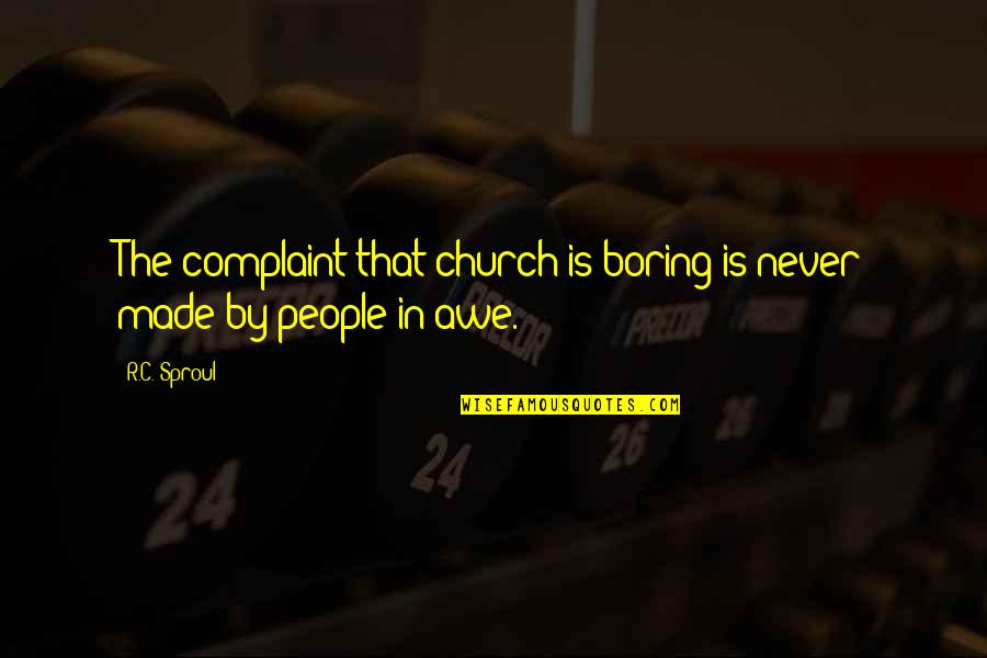 Rightism Quotes By R.C. Sproul: The complaint that church is boring is never