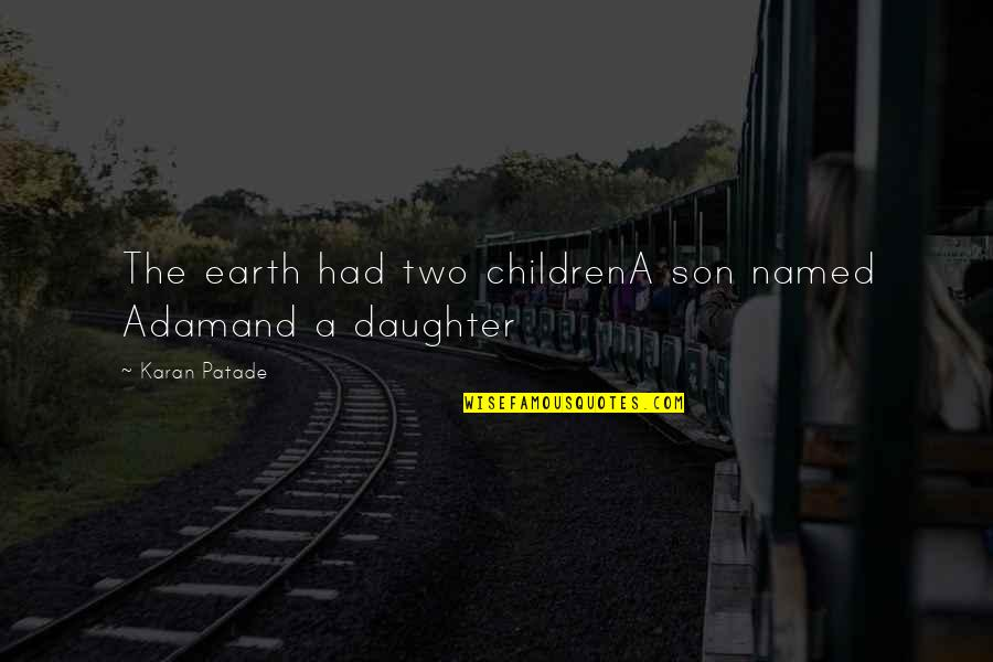 Rights Of A Girl Child Quotes By Karan Patade: The earth had two childrenA son named Adamand