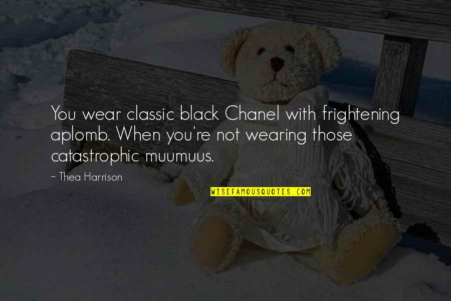 Rights Of A Girl Child Quotes By Thea Harrison: You wear classic black Chanel with frightening aplomb.