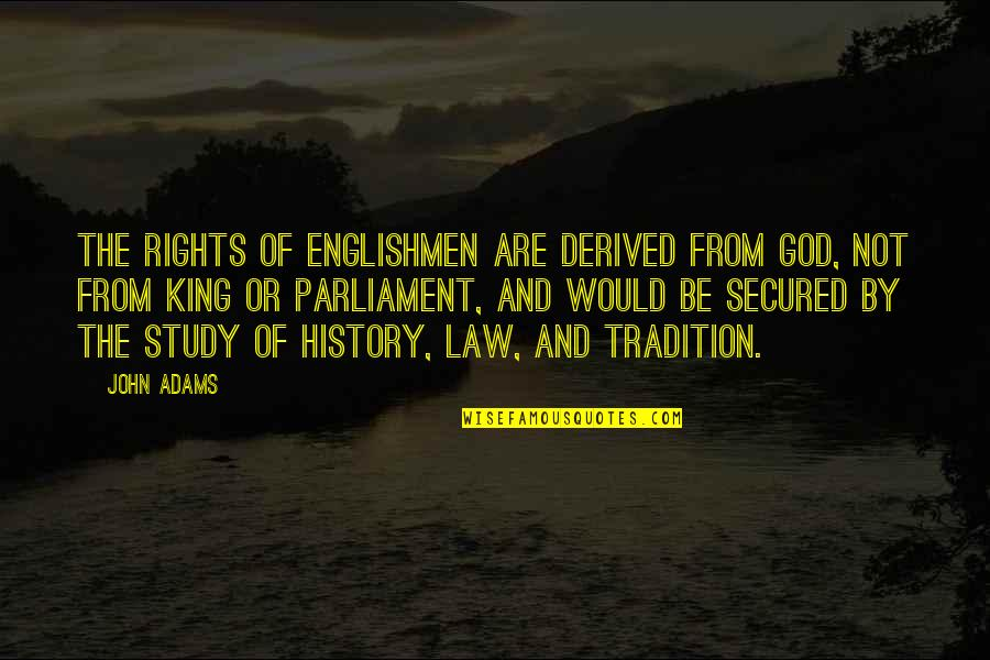Rights Of Englishmen Quotes By John Adams: The rights of Englishmen are derived from God,