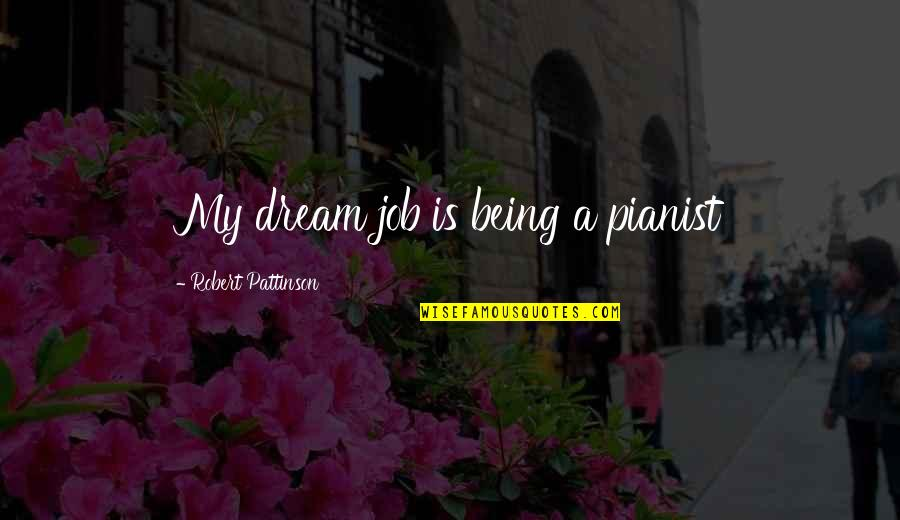 Rights Of Englishmen Quotes By Robert Pattinson: My dream job is being a pianist