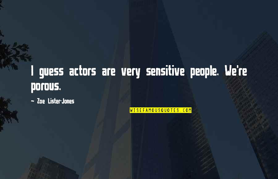 Rights Of Englishmen Quotes By Zoe Lister-Jones: I guess actors are very sensitive people. We're