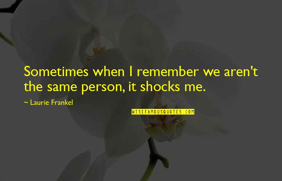 Rights To Privacy Quotes By Laurie Frankel: Sometimes when I remember we aren't the same
