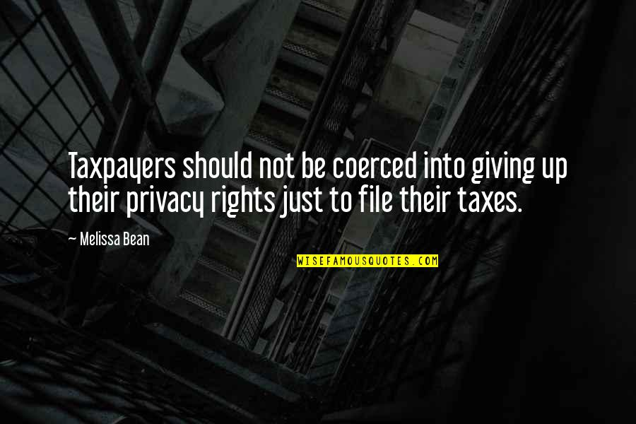 Rights To Privacy Quotes By Melissa Bean: Taxpayers should not be coerced into giving up