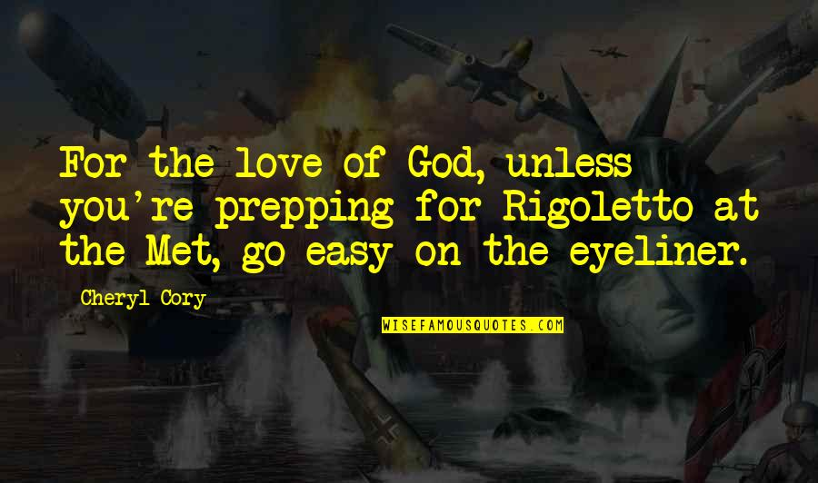 Rigoletto Opera Quotes By Cheryl Cory: For the love of God, unless you're prepping