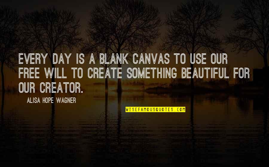 Rihanna Miss You Quotes By Alisa Hope Wagner: Every day is a blank canvas to use