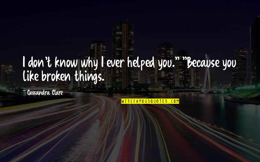 """Rihanna Miss You Quotes By Cassandra Clare: I don't know why I ever helped you."""""""