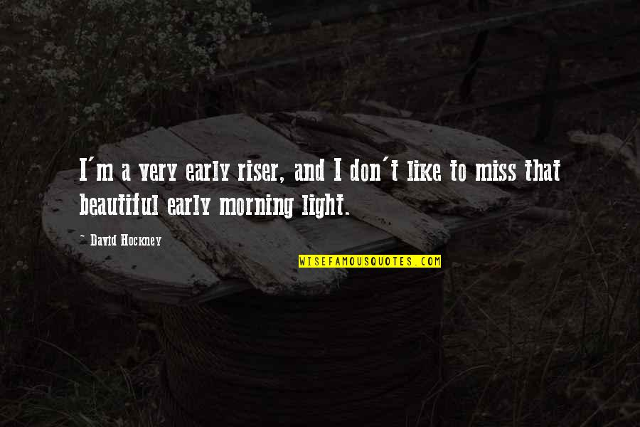 Rihanna Miss You Quotes By David Hockney: I'm a very early riser, and I don't