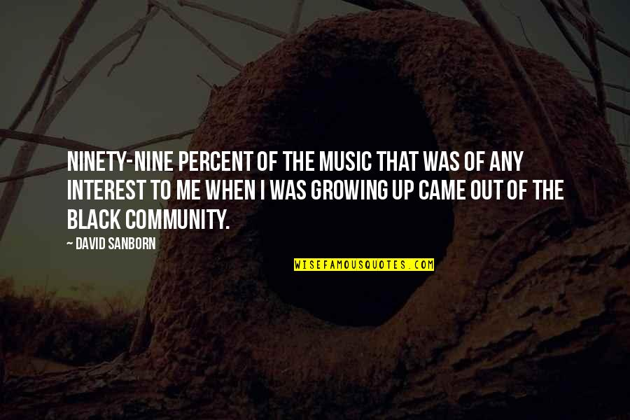 Rihanna Miss You Quotes By David Sanborn: Ninety-nine percent of the music that was of
