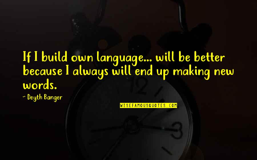 Rihanna Miss You Quotes By Deyth Banger: If I build own language... will be better