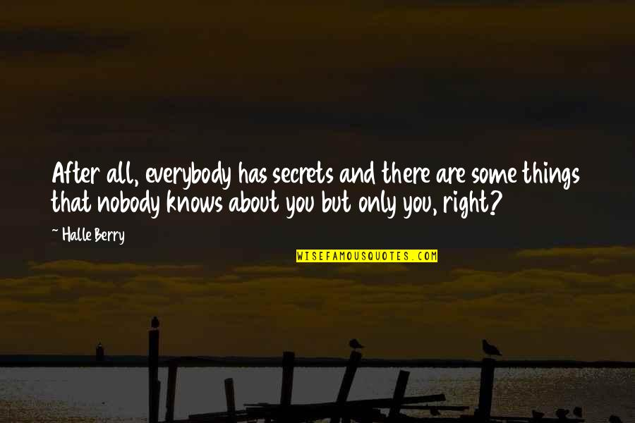 Rihanna Miss You Quotes By Halle Berry: After all, everybody has secrets and there are