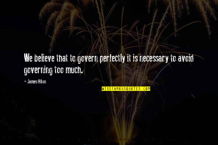 Rihanna Miss You Quotes By James Hilton: We believe that to govern perfectly it is
