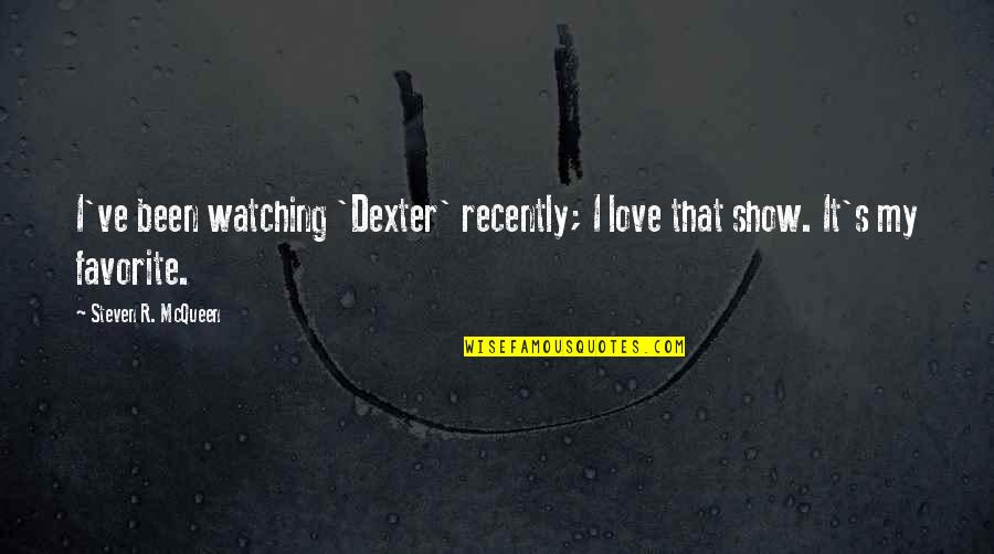 Rihanna Miss You Quotes By Steven R. McQueen: I've been watching 'Dexter' recently; I love that